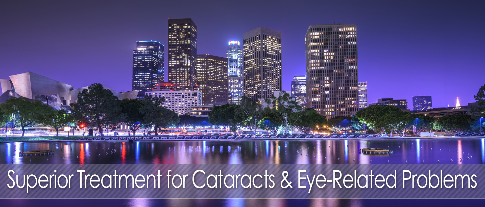 superior treatment for cataracts and eye related problems los angeles ca